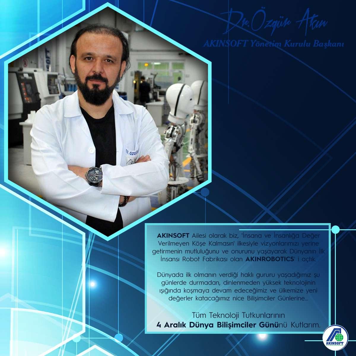 AKINSOFT Yönetim Kurulu Başkanı Dr Özgür AKINın 4 Aralık Dünya Bilişimciler Günü Kutlama Mesajı