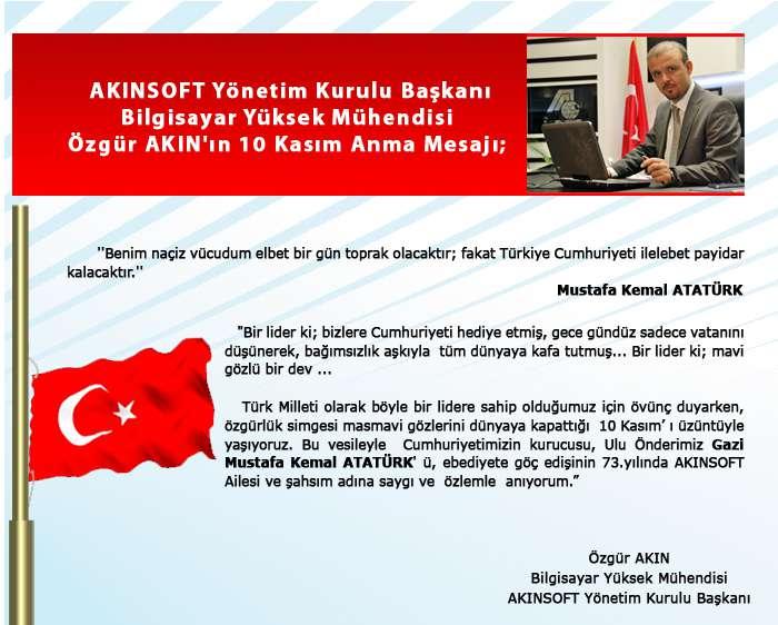 AKINSOFT Yönetim Kurulu Başkanı Bilgisayar Yüksek Mühendisi Özgür AKIN ın 10 Kasım Anma Mesajı