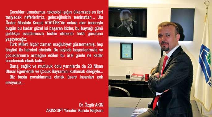AKINSOFT Yönetim Kurulu Başkanı Dr Özgür AKIN ın 23 Nisan Ulusal Egemenlik ve Çocuk Bayramı Kutlama Mesajı